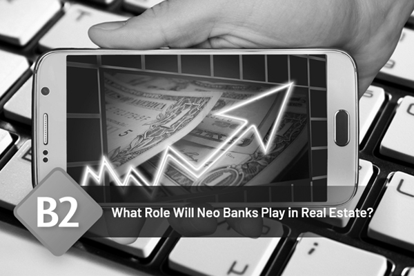 What Role Will Neo Banks Play in Real Estate?